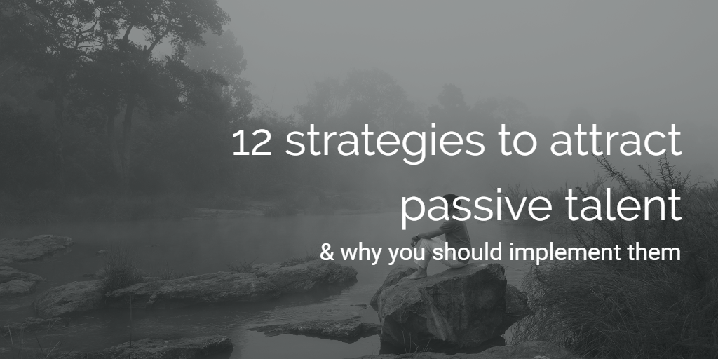 12 strategies to attract passive talent