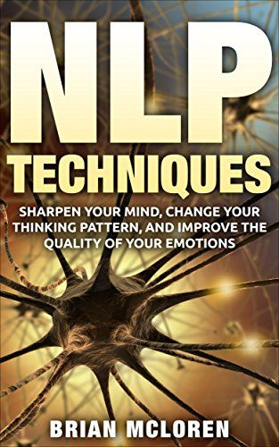 NLP: Neuro-Linguistic Programming: Use These Simple NLP ...