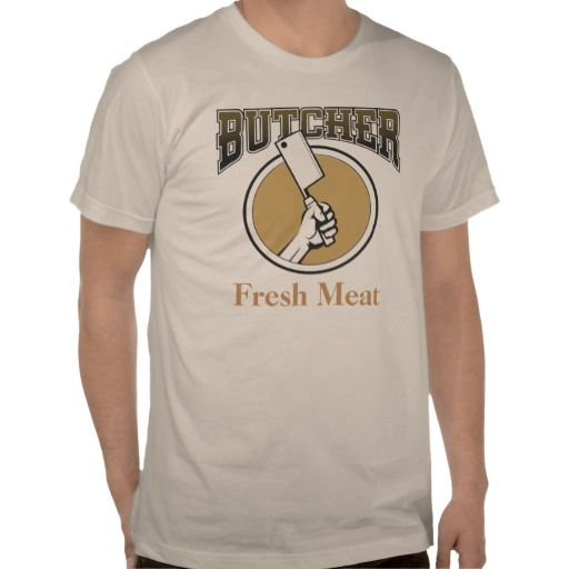 Butcher - Fresh Meat Tee Shirt Awesome Meat Clothes Shirts, T