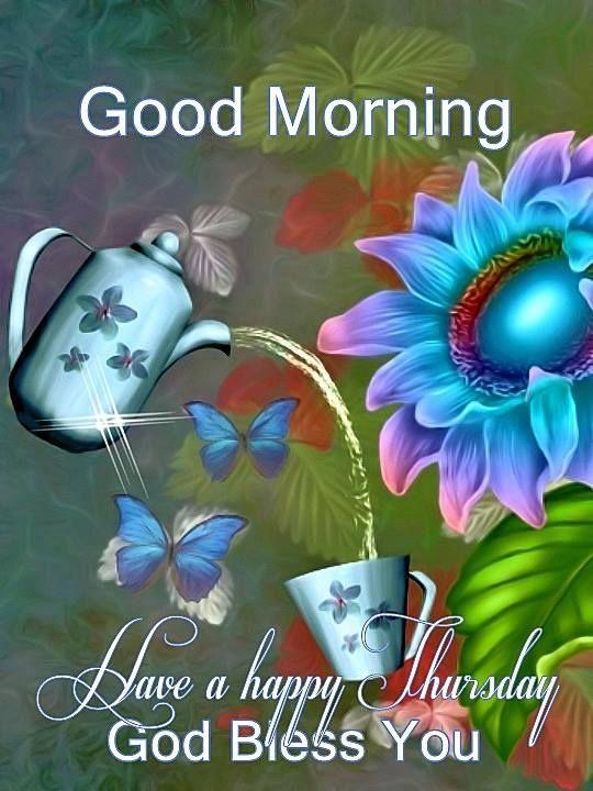 Good Morning Have A Happy Thursday Good Morning Thursday Thursday