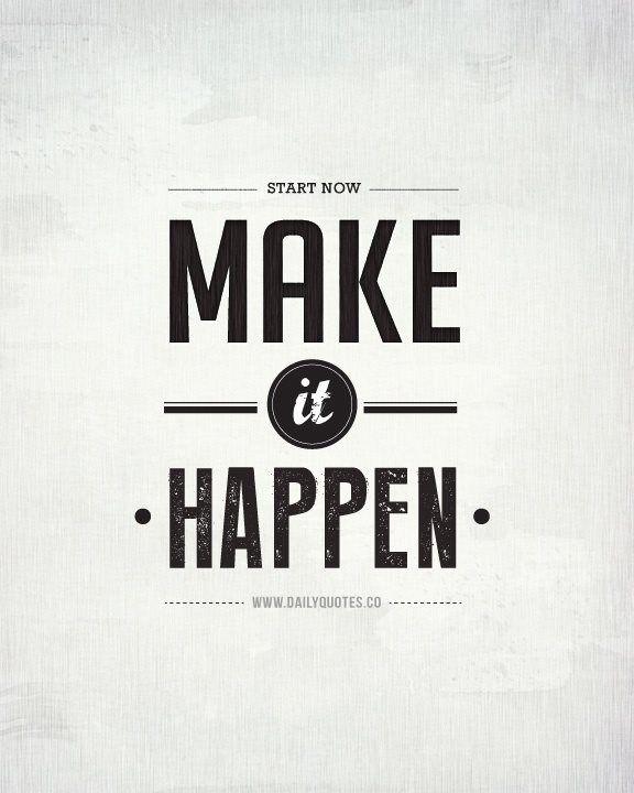 Start NOW. Make it HAPPEN.