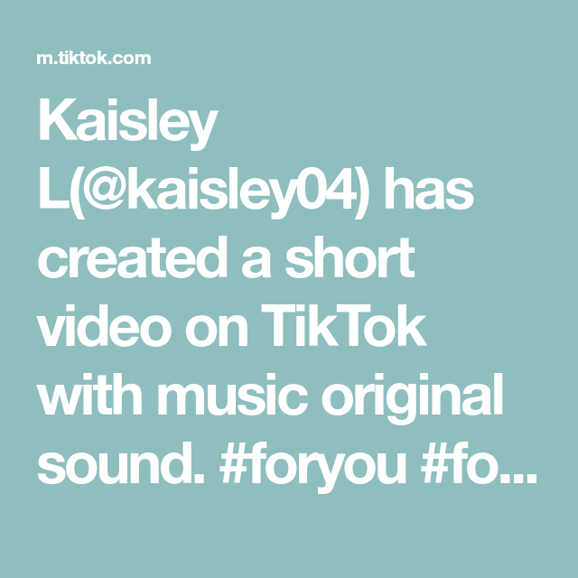 Kaisley L Kaisley04 Has Created A Short Video On Tiktok With Music Original Sound Foryou Foryoupage Music The Originals Video
