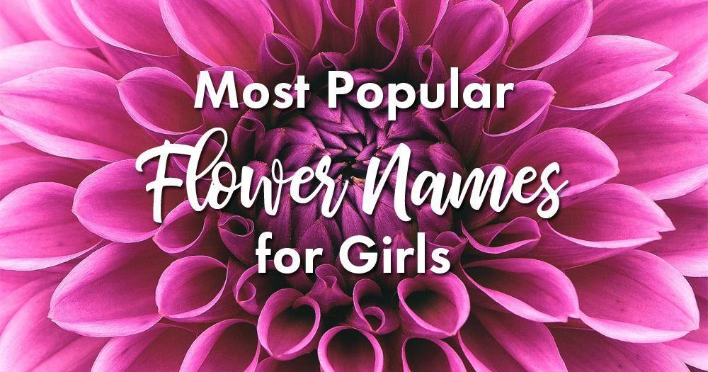 The Most Popular Baby Names for Girls! babynames Flower