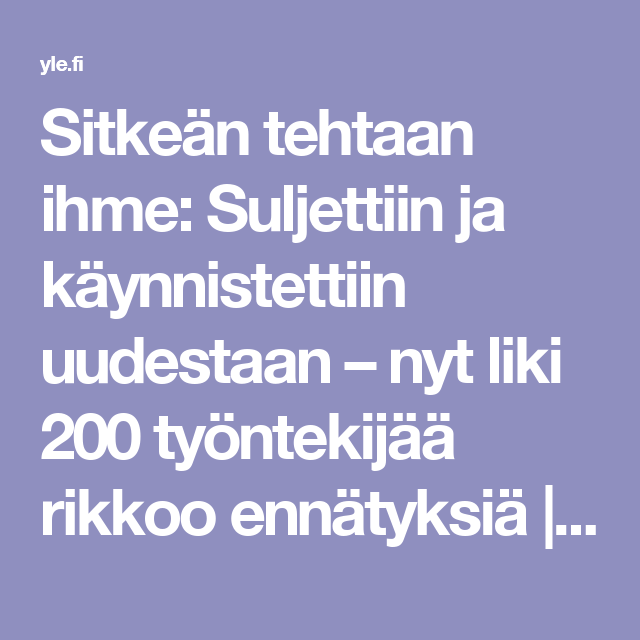 Sitkeän tehtaan ihme: Suljettiin ja käynnistettiin uudestaan – nyt liki 200 työntekijää rikkoo ennätyksiä | Yle Uutiset | yle.fi