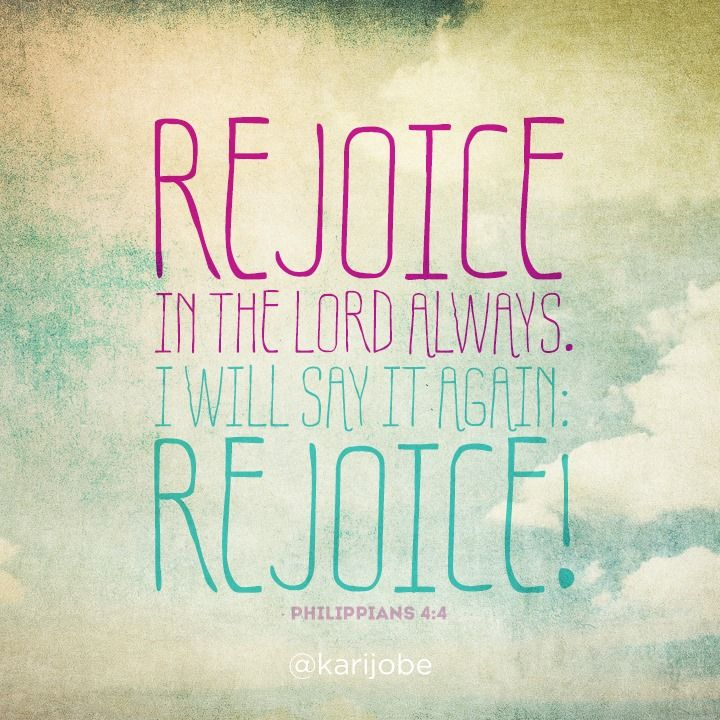 Rejoice in the Lord always! (: