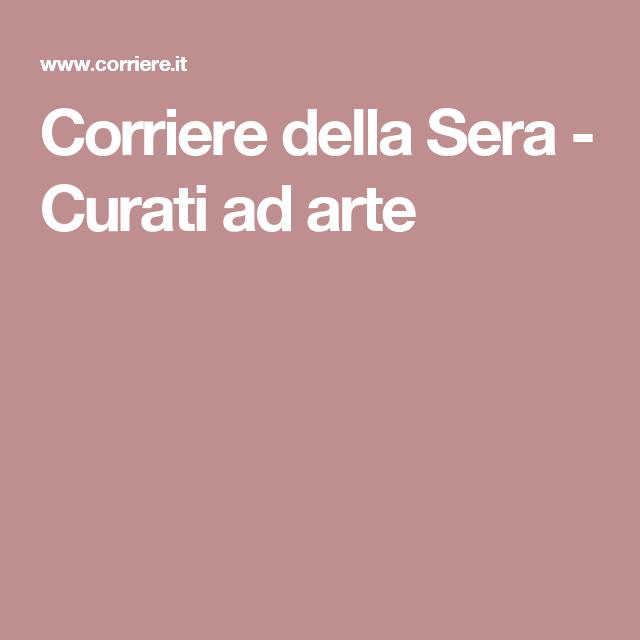 Corriere della Sera - Curati ad arte