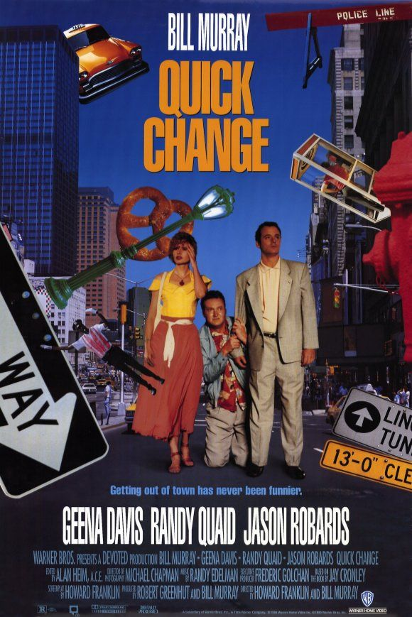 Quick Change , starring Bill Murray, Geena Davis, Randy Quaid, Dale