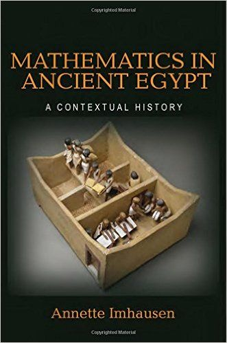 Mathematics in ancient Egypt : a contextual history Annette Imhausen EMS 2016