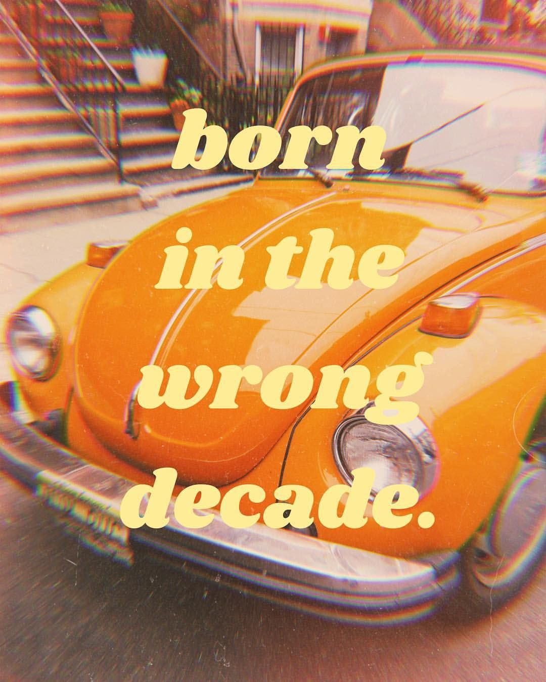 born in the wrong decade | tumblr quote | tumblr aesthetic | aesthetic photo | vintage vibes | retro vibes | vintage aesthetic | retro aesthetic | vintage mood | retro mood | vintage | retro #yellowaestheticvintage