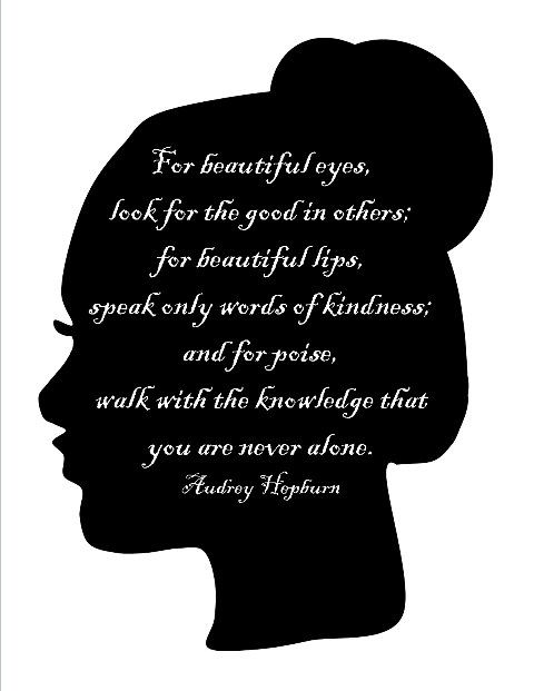 For Beautiful Eyes Look For The Good In Others For Beautiful Lips Speak Only Words Of Kindness And Audrey Hepburn Quotes Teacher Quotes Inspirational Words