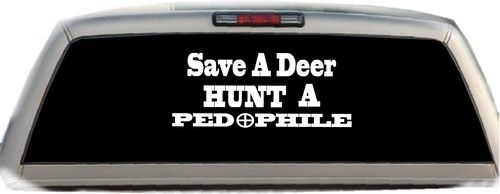 Save A Deer Hunt A Pedophile Rear Window Decal Sticker Http - Rear window hunting decals for trucks