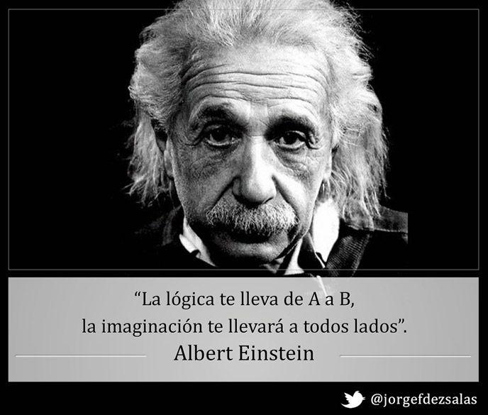 La Lógica Te Llevará De A A B La Imaginación Te Llevará A Todos Lados Albert Einstein Einstein Quotes Albert Einstein Quotes Einstein