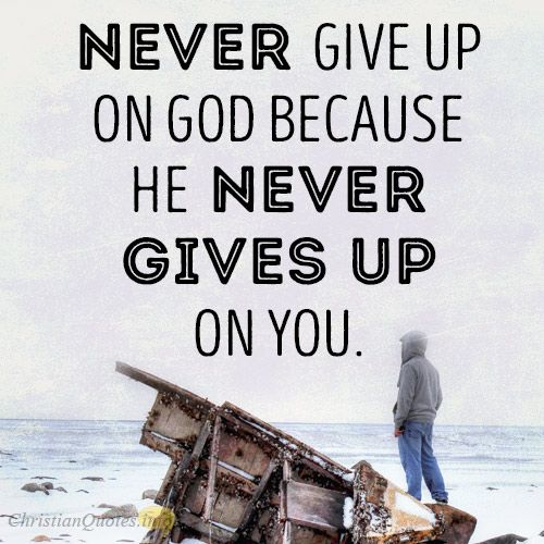 god never gives up on you faith quotes best christian quotes