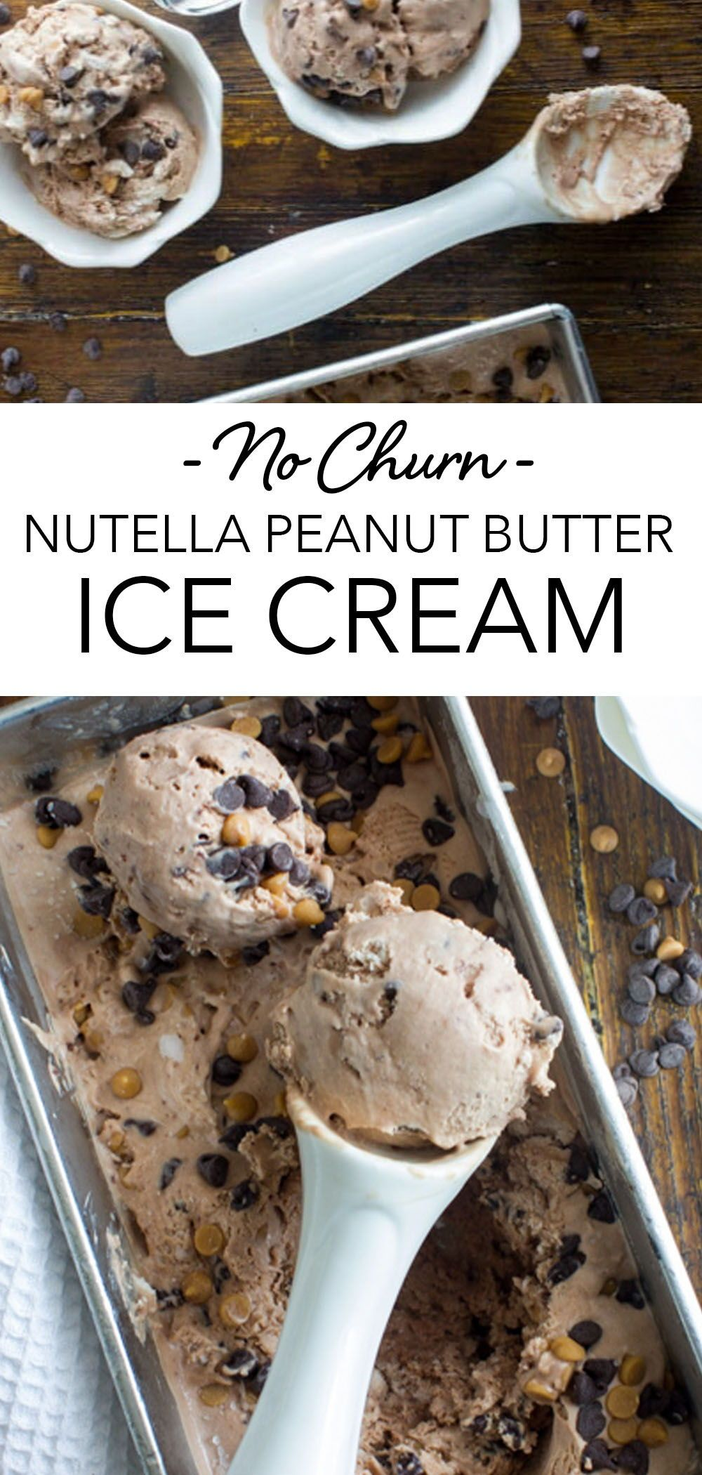 Nutella Peanut Butter Chip Easy No Churn Ice Cream Made With Cream Sweetened Condensed Milk Nut In 2020 Ice Cream Recipes Homemade Ice Cream Recipes Nutella Recipes