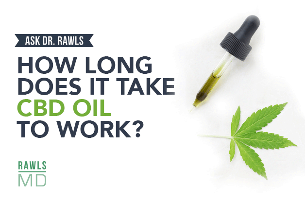 By Dr Bill Rawls Posted 10 19 19 How Long Does It Take Cbd To Work Ultimately That Depends On Each Person And The Conditions Fo Cbd Take That Herbal Therapy