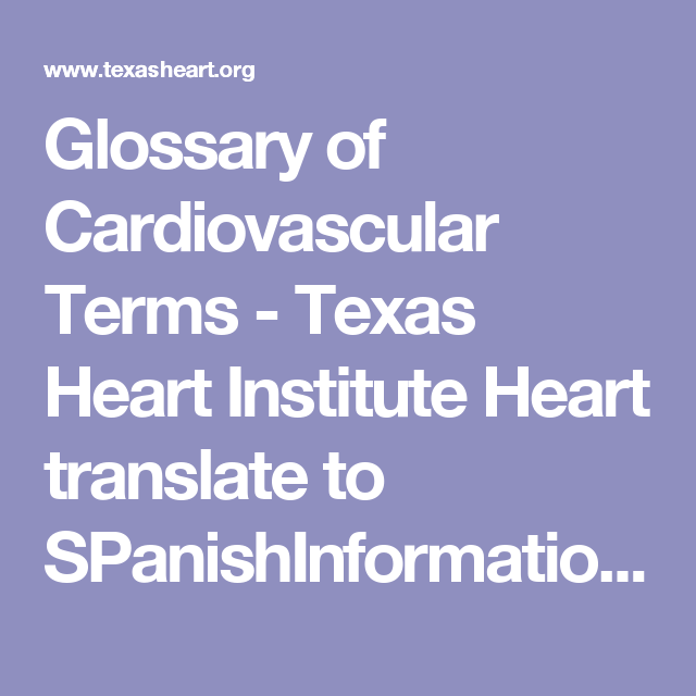 Glossary of Cardiovascular Terms - Texas Heart Institute Heart translate to SPanishInformation Center