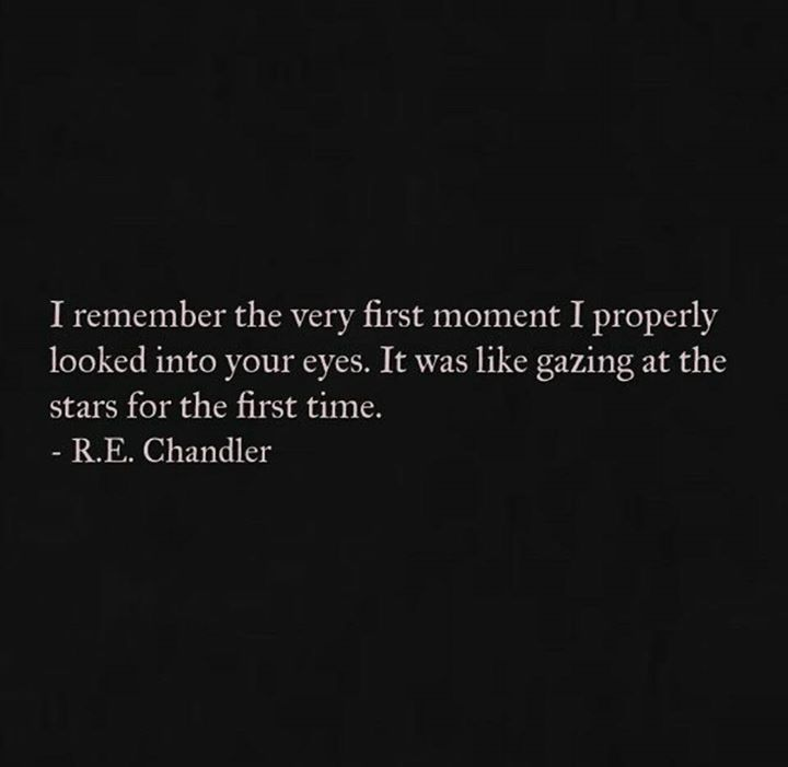 I Remember The Very First Moment I Properly Looked Into Your Eyes It Was Like Gazing At The Stars For The First Time Beautiful Quotes Pretty Words Quotes