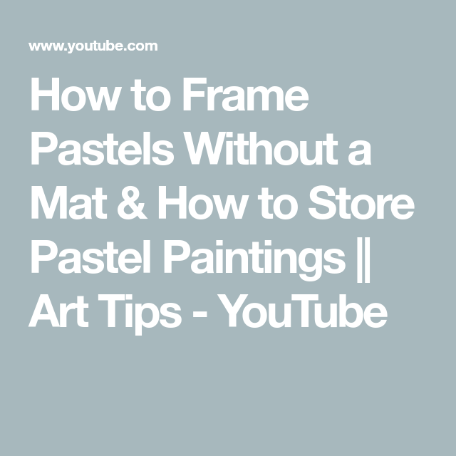 How To Frame Pastels Without A Mat How To Store Pastel Paintings