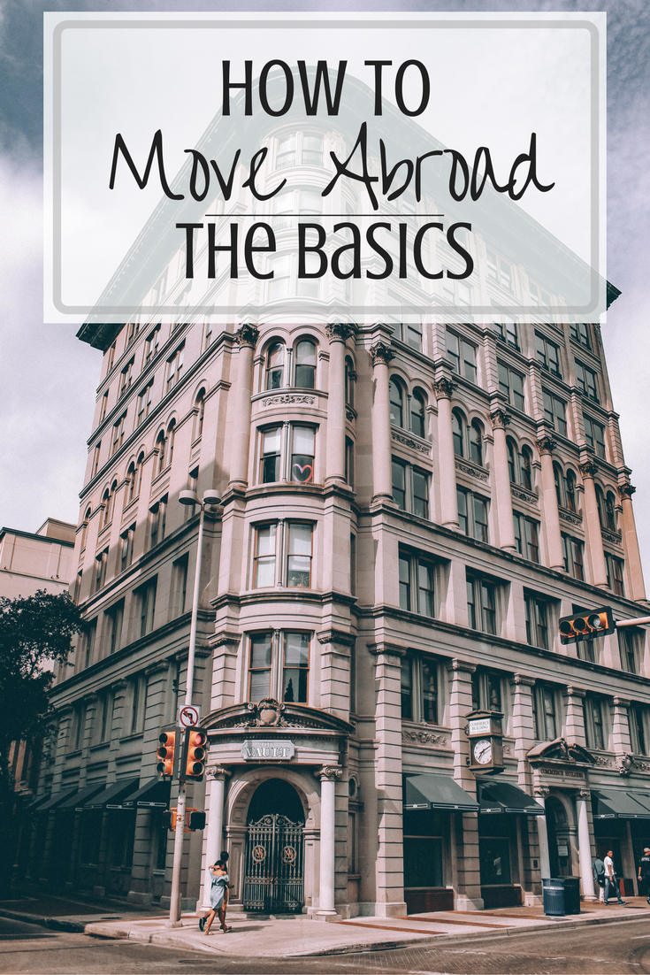How to Move Abroad: The Basics | Expat Life | Pinterest