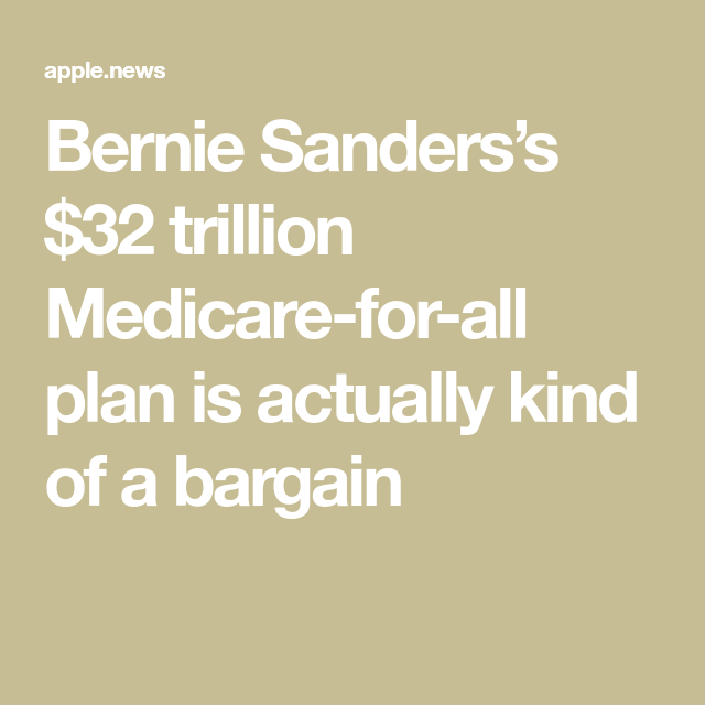 Bernie Sanders's $32 Trillion Medicare-for-all Plan Is