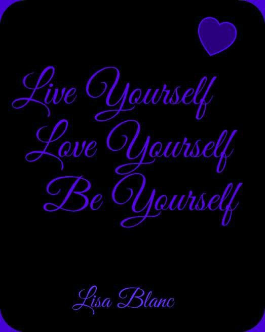 Live Yourself, Love Yourself, Be Yourself Downloadable Digital Art by QuotesByLisa on Etsy