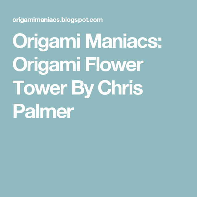 Origami maniacs origami flower tower by chris palmer things to origami maniacs origami flower tower by chris palmer mightylinksfo