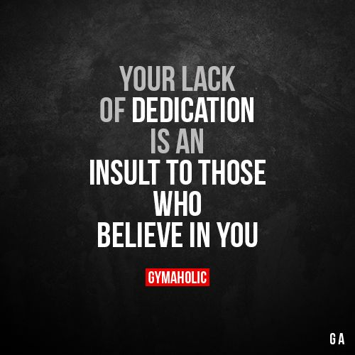 Your Lack Of Dedication Is An Insults To Those Who Believe In You More Motivation Https Fitness Motivation Quotes Motivational Quotes Inspirational Quotes