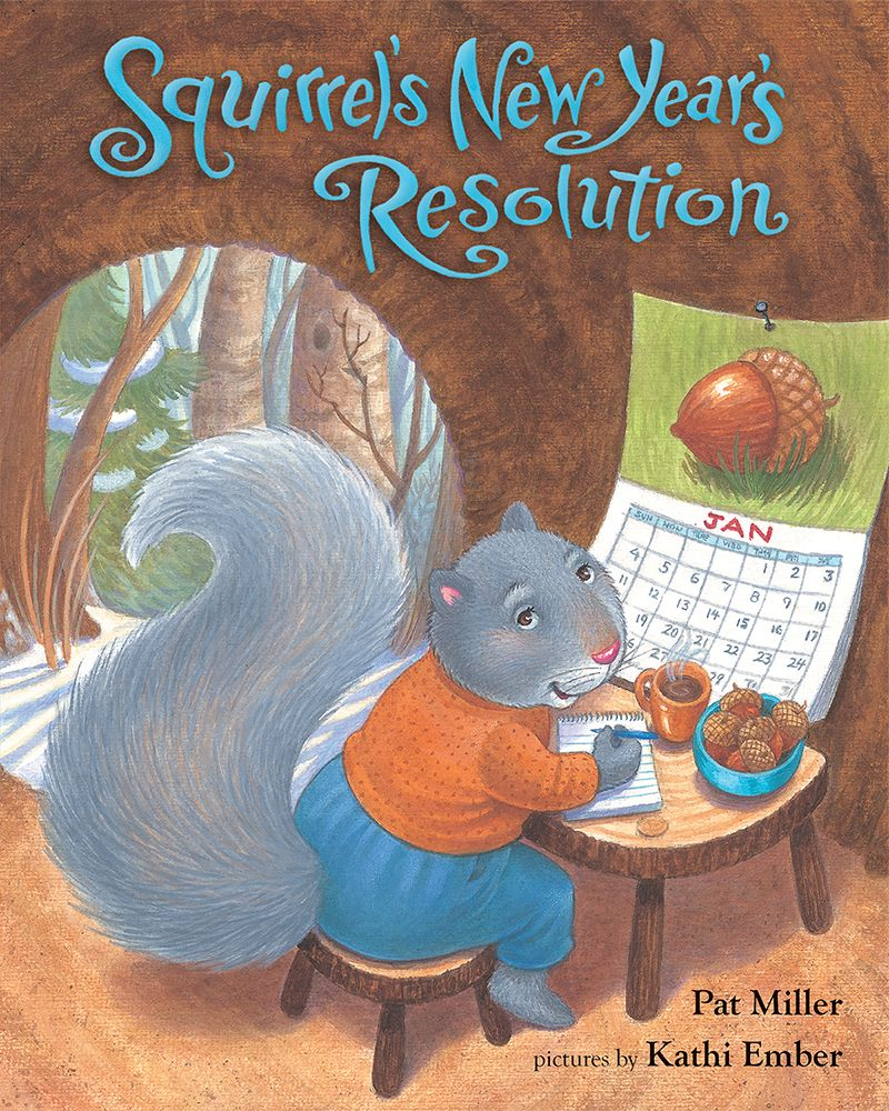 SQUIRREL'S NEW YEAR'S RESOLUTION is a sweet picture book