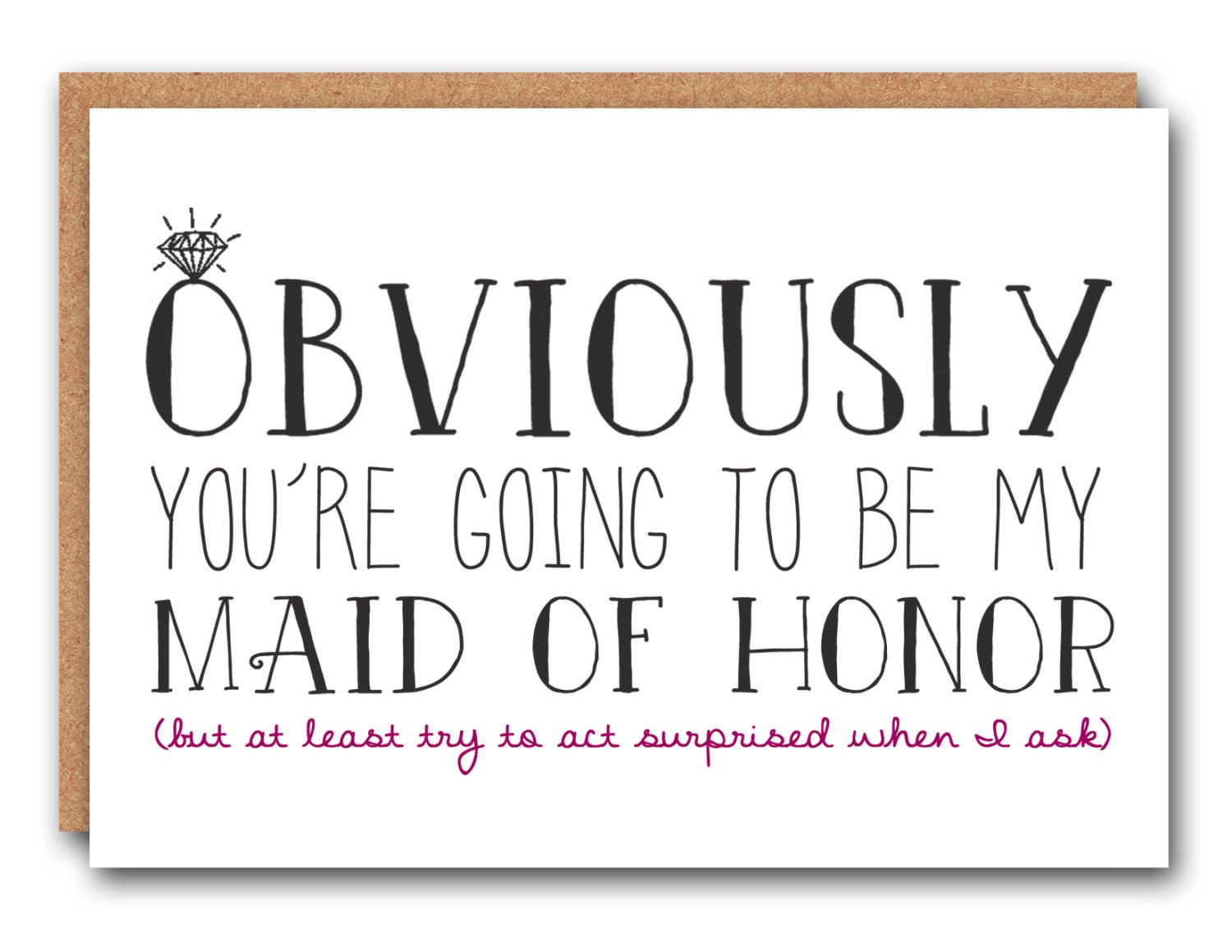 Obviously youre going to be my maid of honor wedding