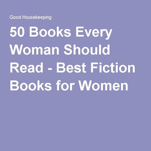 50 Books Every Woman Should Read - Best Fiction Books for Women