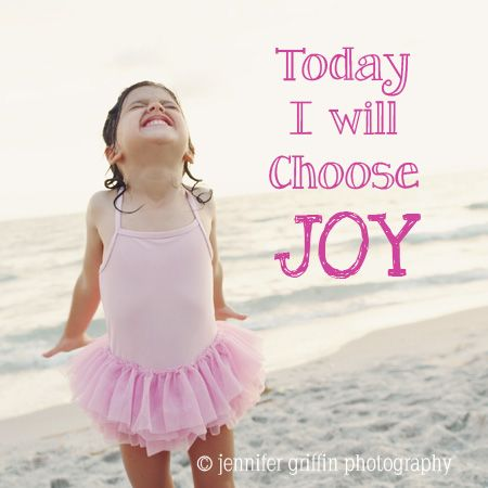 today i will choose joy childlike joy happiness joy quotes