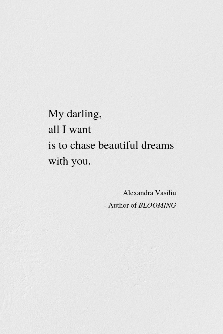 All I want is to chase beautiful dreams with you. // Alexandra Vasiliu - Author of BLOOMING, a stunning collection of love poems and abstract drawings. Available worldwide on Amazon and Book Depository. Free with KU. #together #beautifullife #poems #poetrycollection