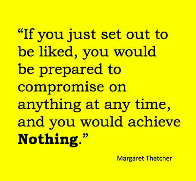 Margaret Thatcher Inspiring Quote On Being Liked Inspiring