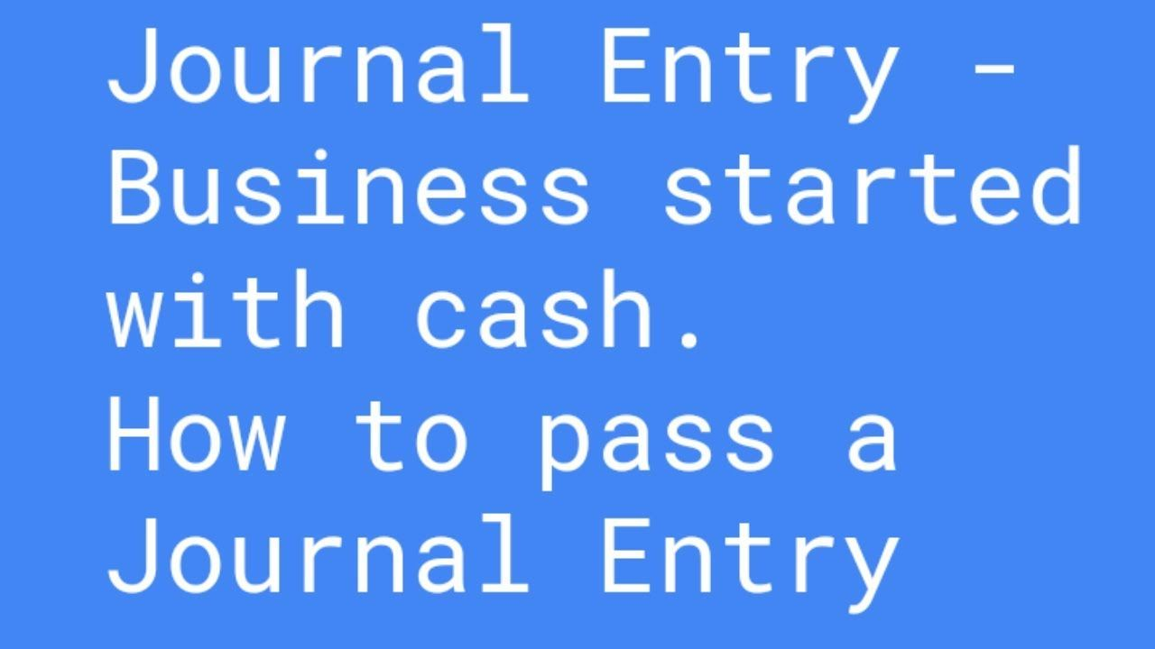 Journal Entry Business Started With Cash How To Pass A Journal Entry Journal Entries Starting A Business Journal