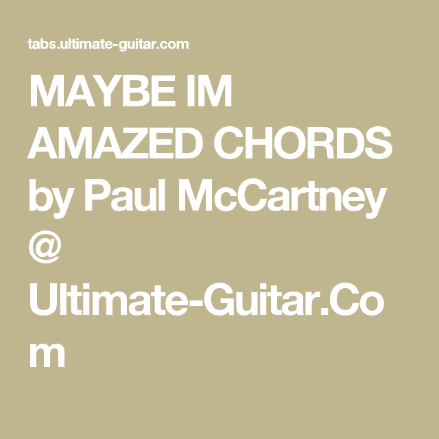 Maybe Im Amazed Chords By Paul Mccartney Ultimate Guitar