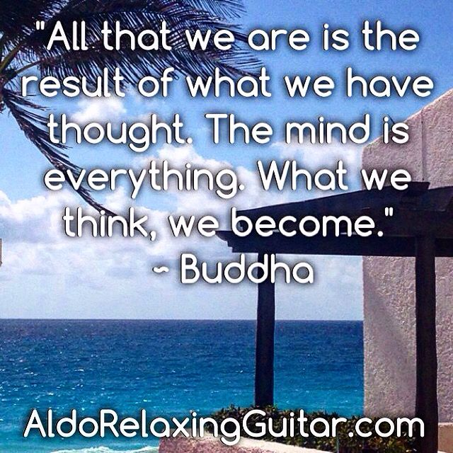 """All that we are is the result of what we have thought. The mind is everything. What we think, we become."" ~ Buddha  Expand Your Mind With Positive Relaxing Instrumental Guitar Music.  Listen Online For Free And Download 7 Free Five Star Relaxing Instrumental Guitar Songs Now!  http://www.AldoRelaxingGuitar.com  #relax #relaxingmusic #guitar #aldorelaxingguitar #luxury #musician #guitarist"