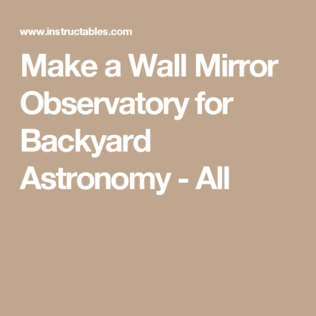 Make a Wall Mirror Observatory for Backyard Astronomy - All