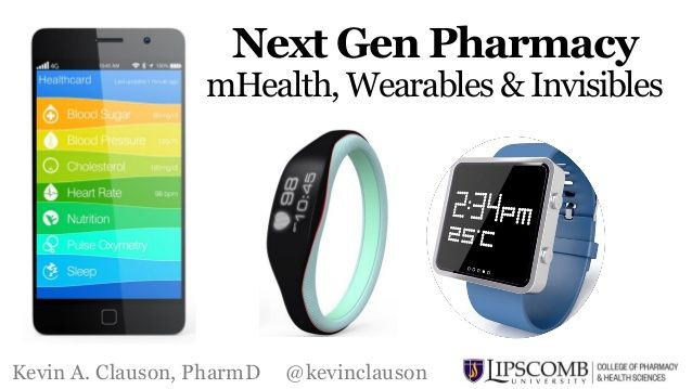 Next Gen Pharmacy: mHealth, Wearables, and Invisibles