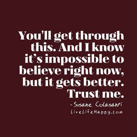 You Ll Get Through This Quotes Cool You'll Get Through This And I Know It's Impossible To Believe Right