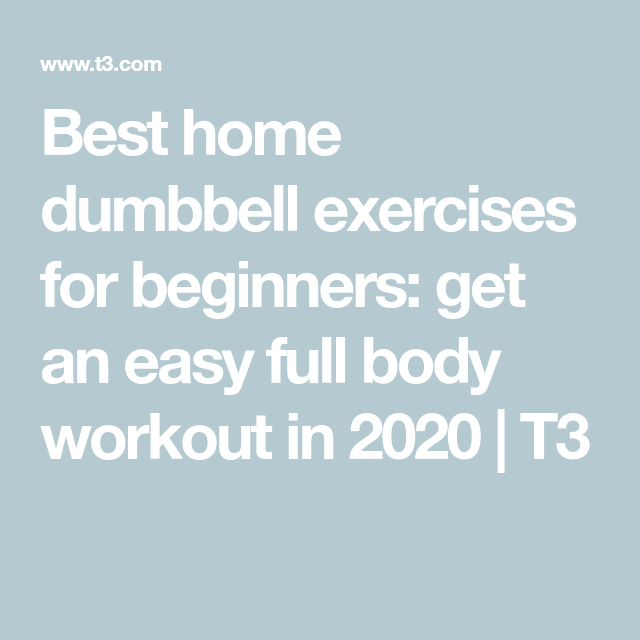 Easy full body workout: these are the best home dumbbell exercises for beginners #dumbbellworkout Best home dumbbell exercises for beginners: get an easy full body workout in 2020 | T3 #dumbbellexercises Easy full body workout: these are the best home dumbbell exercises for beginners #dumbbellworkout Best home dumbbell exercises for beginners: get an easy full body workout in 2020 | T3 #dumbbellexercises