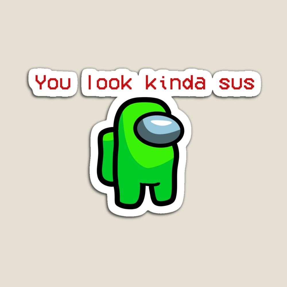 You Look Kinda Sus Among Us Magnet By Holbytv Happy Thoughts Quote Artwork You Look