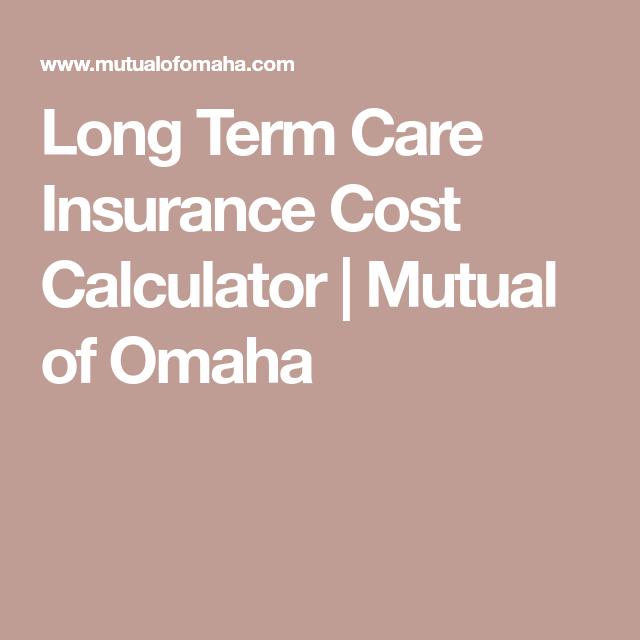 Long Term Care Insurance Cost Calculator Mutual Of Omaha Long