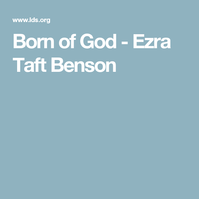 Born Of God Ezra Taft Benson We Thank Thee Oh God For A