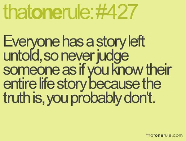 Everyone Has A Story Left Untold, So Never Judge Someone