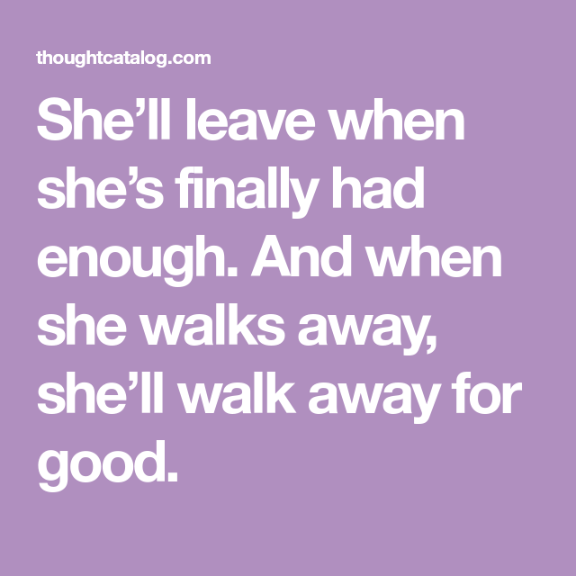 This Is When She Ll Leave You And Never Look Back Come Back Quotes Breakup Quotes Leaves