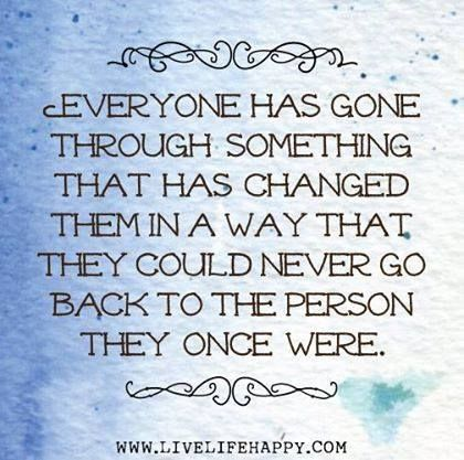 A good thought on how each event in our lives molds us into the person we are today.  Some are ones we never want to go through again but some are amazing.
