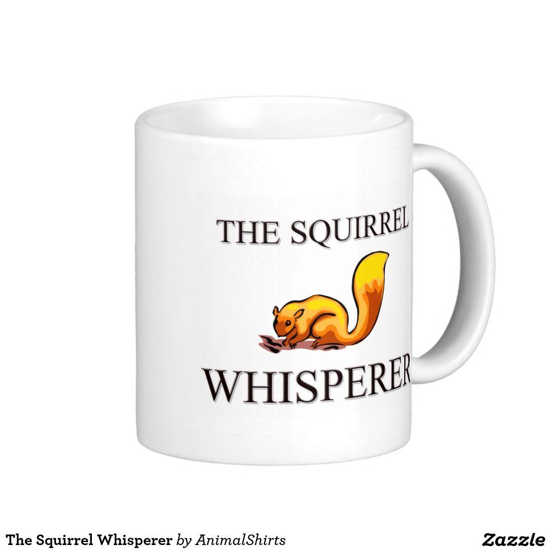 The Squirrel Whisperer Coffee Mug White