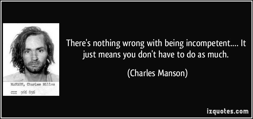 charles manson incompetent quote - Google Search