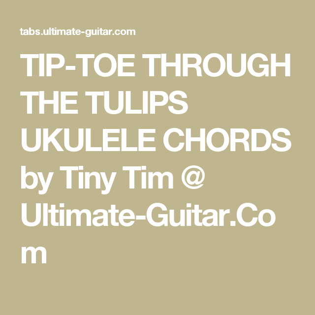 Tip Toe Through The Tulips Ukulele Chords By Tiny Tim Ultimate