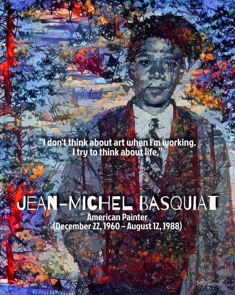 JeanMichel Basquiat quote; American Painter (December 22